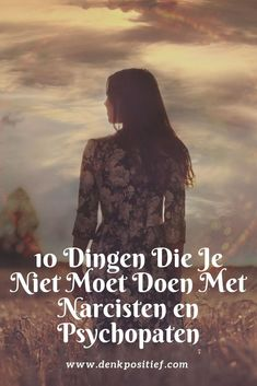 10 Dingen Die Je Niet Moet Doen Met Narcisten en Psychopaten Saturday Morning Quotes, Narcissistic Sociopath, Disorders, Creepy, Psychology, Coaching, The Past, Friendship, Relationship