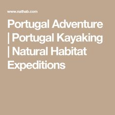 Portugal Adventure | Portugal Kayaking | Natural Habitat Expeditions