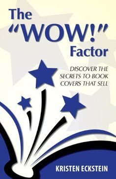 """The """"WOW!"""" Factor: Discover the Secrets to Book Covers that Sell by Kristen Eckstein. $1.09"""
