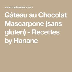 Gâteau au Chocolat Mascarpone (sans gluten) - Recettes by Hanane