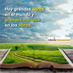 Hay grandes libros en el mundo y grandes mundos en los libros.  www.libreriainternacional.com