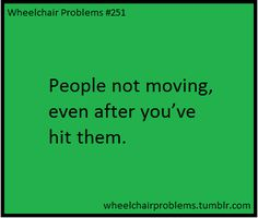 People not moving, even after you've hit them.