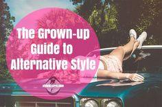 You are well over your thirties and you're starting to think about toning your style down. Why don't you read our grown up alternative style guide instead?