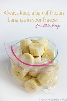Always keep a bag of  banana slices in your freezer - smoothie prep