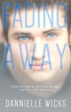*NEW RELEASE* Fading Away by Dannielle Wicks! Click here: http://www.limitlesspublishing.net/product/fading-away/