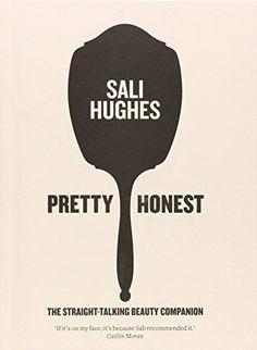 Pretty Honest: The Straight-Talking Beauty Companion by Sali Hughes http://www.amazon.co.uk/dp/0007549792/ref=cm_sw_r_pi_dp_5cxWub0FS1B4R