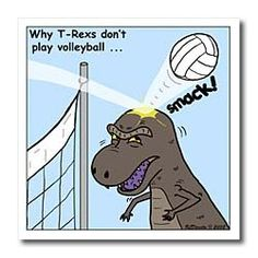 "If a T-Rex tried to play volleyball... ""I've got a BIG head and little arms!"""