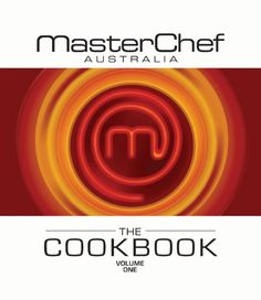 MasterChef Australia The Cookbook Volume 1 by Tracy Rutherford