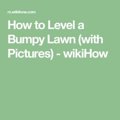 How to Level a Bumpy Lawn (with Pictures) - wikiHow