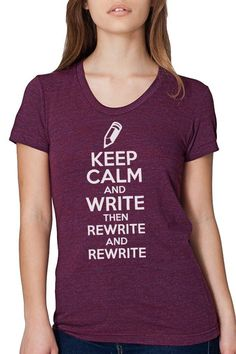 A screenwriting shirt for writer's who understand the process of writing. You just have to keep calm and write...then rewrite and rewrite and rewrite and...