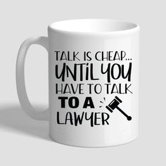 Items similar to Talk Is Cheap Until You Have to Talk To a Lawyer, Lawyer Coffee Mug, Lawyer Gift, Lawyer Mug, Gifts For Lawyers on Etsy - Mi Hermoso Mundo Funny Coffee Mugs, Funny Mugs, Law School Quotes, School Humor, Lawyer Quotes, Lawyer Humor, Talk Is Cheap, Art Activities For Toddlers, Stem Activities