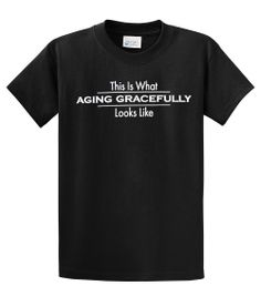 9f19cb784 Funny T-Shirt Aging Gracefully Great For Retirement Gift Funny Shirts, Tee  Shirts,