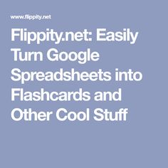 Flippity.net: Easily Turn Google Spreadsheets into Flashcards and Other Cool Stuff