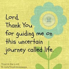Lord, thank you for guiding me on certain journey called life