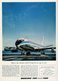 Boeing 707 and 720 introduction advertisement Retro Airline, Vintage Airline, Vintage Travel Posters, Boeing 707, Boeing Aircraft, Vintage Advertisements, Vintage Ads, Airplane Car, Old Planes