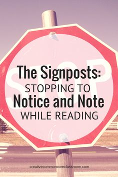 Creativity In the Common Core Classroom: The Signposts: Stopping to Notice and Note While Reading