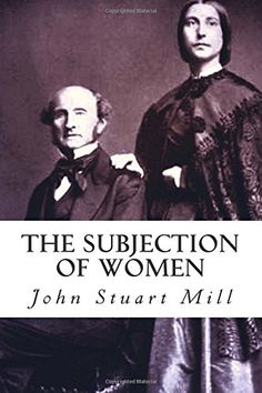 The Subjection of Women Best Books Of All Time, Great Books, Second Wave Feminism, John Stuart Mill, Fiction And Nonfiction, Best Selling Books, Best Sellers, All About Time, Amazon