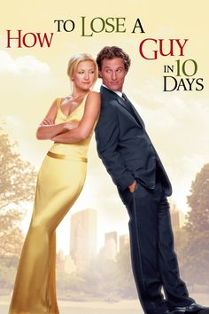 How to Loose a Guy in 10 Days.....seriously one of my FAVORITE movies EVER!!!