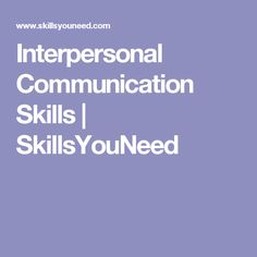 Interpersonal Communication Skills   SkillsYouNeed