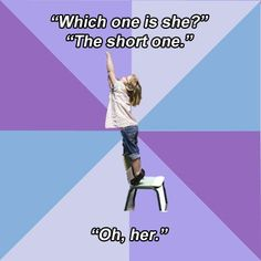 Short Girl Problems.... how many times have my friends described me this way?? too many! :)
