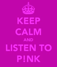p!nk...she'll tell you what to do!