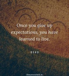 Osho Rajneesh spiritual love self wisdom writings Quotes The Unvisited quote 10 Once you give up expectations, you have learned to live Spiritual Love Quotes, Osho Quotes On Life, Reality Quotes, Wisdom Quotes, Words Quotes, Positive Quotes, Sayings, Peace And Love Quotes, Simply Quotes