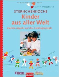 Sternchenköche: Kinder aus aller Welt - machen Appetit auf ihre Lieblingsrezepte -: Amazon.de: Birgit Hasselbusch: Bücher