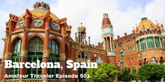 What to do, eat and see in Barcelona, Spain. Travel to Barcelona Spain - Amateur Traveler Episode 501