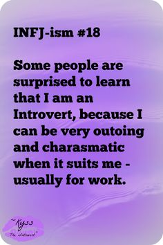 "EVERYONE that's close to me says, ""I would never guess you to be an 'introvert'! You seem so outgoing!"" #IamINFJ"