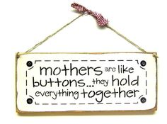 "What A Great Mother's Day Gift This wooden Mom sign is made from pine, and measures Approx 5.5""W x 13""L. It reads "" Mothers Are Like Buttons They Hold Everything Together"". The front is painted with W"
