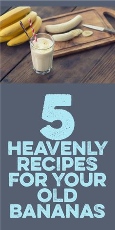5 Heavenly Recipes For Your Old Bananas!