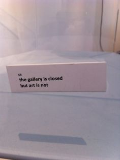 """""""The gallery is closed   but art is not"""" - from the World's first 100 verse Twenga (Twitter Renga) by Gavin Wade and Paul Conneally 2012"""