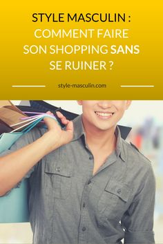 STYLE MASCULIN: COMMENT FAIRE SON SHOPPING SANS SE RUINER