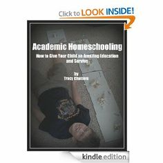 {Free today. 3.1.2013} Academic Homeschooling: How to Give Your Child an Amazing Education at Home