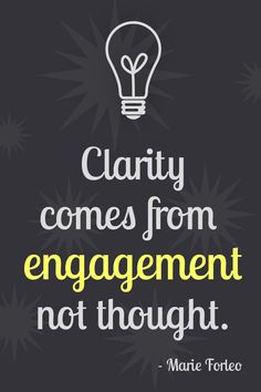 Clarity comes from engagement, not thought. - Marie Forleo Love this! Tgif, Truth Quotes, Mom Quotes, Funny Quotes, Life Quotes, Marie Forleo, The Words, Funny Videos, Dog Sleep