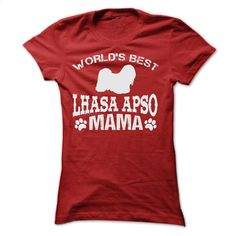 WORLDS BEST LHASA APSO MAMA SHIRT T Shirts, Hoodies, Sweatshirts - #tshirts #t shirts for sale. ORDER HERE => https://www.sunfrog.com/Pets/WORLD-Red-52733646-Ladies.html?60505