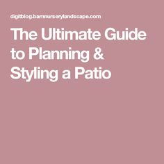 The Ultimate Guide to Planning & Styling a Patio