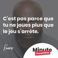 """""""Cest pas parce que tu ne joues plus que le jeu sarrête."""" @kaarisofficiel1  #rap #rapfr #rapfrancais #kaaris #dozo #punch #punchline #punchlines #citation #citations #minutepunchline"""