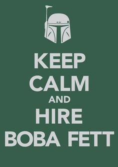 Keep calm and hire Boba Fett. #KeepCalm #StarWars #BobaFett