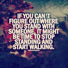 This must have been the one I REALLY needed to see tonight... Walk away. Hard to do but some times its necessary.