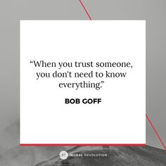To trust someone you firmly believe in the integrity and reliability in them. You don't have to question the actions or motives of someone you truly trust.