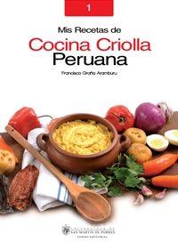 Título: Mis recetas de cocina criolla peruana, Recetario de cocina peruana, 1 / Autor: Graña Aramburu, Francisco / Ubicación: FCCTP - Gastronomía - Tercer piso / Código: G/PE/ 641.5 G79