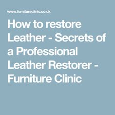 How to restore Leather - Secrets of a Professional Leather Restorer - Furniture Clinic