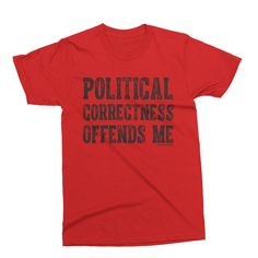Pointless Clothing Co. Political Correctness Offends Me T-Shirt