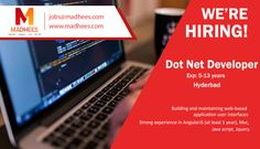 Hiring the talent for Dot net developer (exp: 5-13 yrs) role. Candidates with knowledge in #AngularJS, Mvc, Java script and #Jquery can contact us with resume on jobs@madhees.com