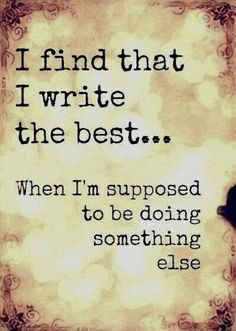 Or the best ideas when I'm really supposed to be focused on something else. lol