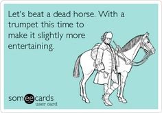 Let's beat a dead horse. With a trumpet this time to make it slightly more entertaining.