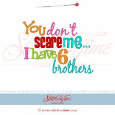 5998 Sayings : You Don't Scare Me I Have 6 Brothers 5x7