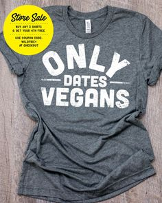 I Only Date Vegans  Vegan T-shirt, Kale Shirt, Cute Vegan Shirt, Kale tshirt, Kale tshirt, avocado t-shirt, vegan shirt, funny vegan t-shirt, kale t shirt