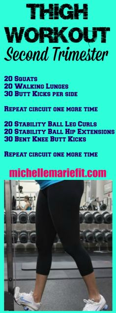 Second trimester workout. This one is great because it focuses on the thighs, which ugh get so big during pregnancy.  Im definitely trying this one.  Theres tons of pregnancy workouts on this blog, its great.  http://michellemariefit.com/second-trimester-pregnancy-workout/